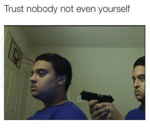 trust-nobody-not-even-yourself-33701979.png