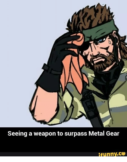 seeing-a-weapon-to-surpass-metal-gear-ifunny-co-15014090.png
