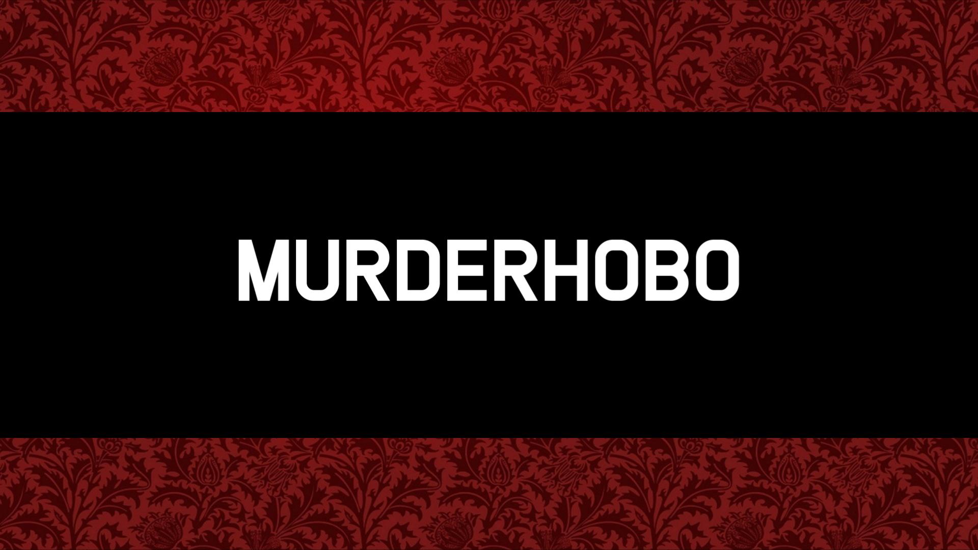 Murderhobo.png.4ce3e4997a1fc71f165635b4cd412bc7.png